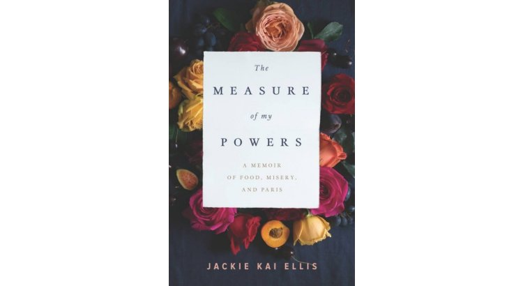 Cover of The Measure of My Powers: A Memoir of Food, Misery and Paris by Jackie Kai Ellis